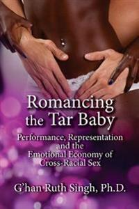 Romancing the Tar Baby: Performance, Representation and the Emotional Economy of Cross-Racial Sex