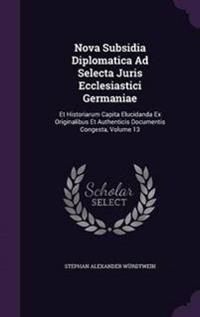 Nova Subsidia Diplomatica Ad Selecta Juris Ecclesiastici Germaniae