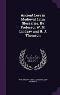 Ancient Lore in Medieval Latin Glossaries. by Professor W. M. Lindsay and H. J. Thomson