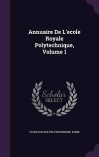 Annuaire de L'Ecole Royale Polytechnique, Volume 1