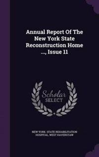 Annual Report of the New York State Reconstruction Home ..., Issue 11