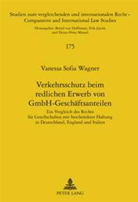 Verkehrsschutz Beim Redlichen Erwerb Von Gmbh-Geschaeftsanteilen: Ein Vergleich Des Rechts Fuer Gesellschaften Mit Beschraenkter Haftung in Deutschlan