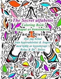 The Secret Alfabetet Coloring Book Skapat AV Konstnaren Grace Divine Hur Jag Helad Fran Hyperaktivitet & Angest Med Hjalp AV Konstterapi ! Relax & de