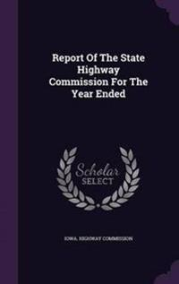 Report of the State Highway Commission for the Year Ended