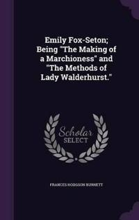 Emily Fox-Seton; Being the Making of a Marchioness and the Methods of Lady Walderhurst.