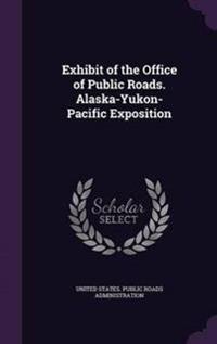 Exhibit of the Office of Public Roads. Alaska-Yukon-Pacific Exposition