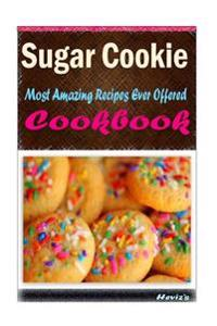 Sugar Cookie: Delicious and Healthy Recipes You Can Quickly & Easily Cook