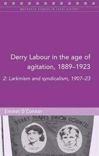Derry Labour in the Age of Agitation, 1889-1923