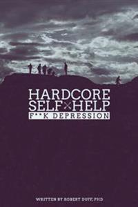 Hardcore Self Help: F**k Depression