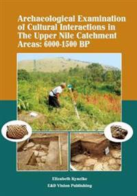 Archaeological Examination of Cultural Interactions in the Upper Nile Catchment Areas: 6000-1500 BP