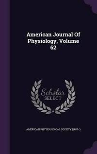 American Journal of Physiology, Volume 62