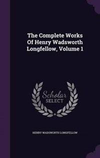 The Complete Works of Henry Wadsworth Longfellow, Volume 1