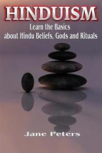 Hinduism: This Is Hinduism - Learn the Basics about Hindu Beliefs, Gods and Rituals