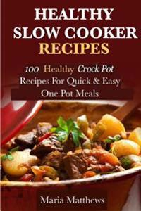 Healthy Slow Cooker Recipes: 100 Healthy Crock Pot Recipes for Quick & Easy, One Pot Meals