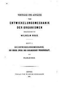 Vorträge Und Aufsätze Über Entwickelungsmechanik Der Organismen