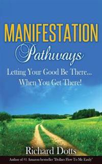 Manifestation Pathways: Letting Your Good Be There... When You Get There!