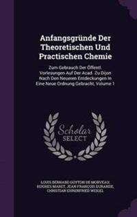 Anfangsgrunde Der Theoretischen Und Practischen Chemie