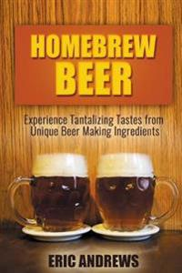 Homebrew Beer: Experience Tantalizing Tastes from Unique Beer Making Ingredients