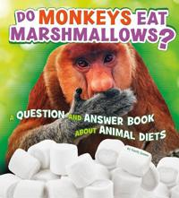 Do monkeys eat marshmallows? - a question and answer book about animal diet