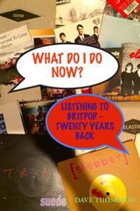What Do I Do Now?: Listening to Britpop - Twenty Years Back