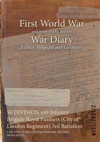 50 DIVISION 149 Infantry Brigade Royal Fusiliers (City of London Regiment) 3rd Battalion : 1 July 1918 - 31 May 1919 (First World War, War Diary, WO95