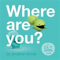 Where Are You?: An Iz and Norb Children's Book