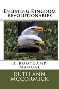 Enlisting Kingdom Revolutionaries: A Bootcamp Manual