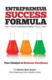 Entrepreneur Success Formula: How Thriving Business Owners Actually Do It