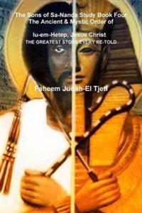 The Sons of Sa-Nanda Study Book Four, the Ancient & Mystic Order of Iu-Em-Hetep, Jesus Christ Jesus in Kemet