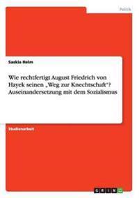 """Wie Rechtfertigt August Friedrich Von Hayek Seinen """"Weg Zur Knechtschaft? Auseinandersetzung Mit Dem Sozialismus"""
