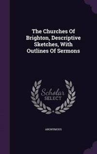 The Churches of Brighton, Descriptive Sketches, with Outlines of Sermons