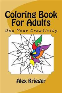 Coloring Book for Adults: Use Your Creativity