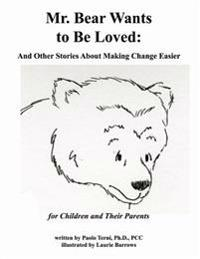 Mr. Bear Wants to Be Loved: And Other Stories about Making Change Easier: For Children and Their Parents