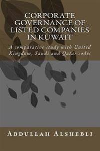 Corporate Governance of Listed Companies in Kuwait: A Comparative Study with United Kingdom, Saudi and Qatar Codes