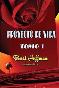 Proyecto de Vida, Tomo 1: Arme Un Proyecto, Viva Con La Certeza de Lograr Lo Que Desea En La Vida.
