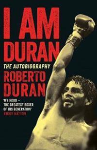 I am duran - the autobiography of roberto duran