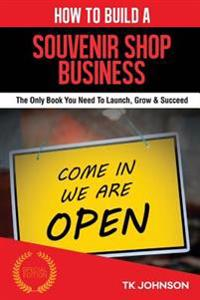 How to Build a Souvenir Shop Business (Special Edition): The Only Book You Need to Launch, Grow & Succeed