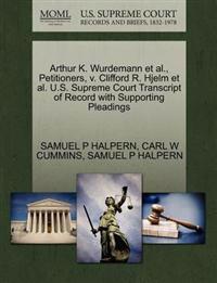 Arthur K. Wurdemann et al., Petitioners, V. Clifford R. Hjelm et al. U.S. Supreme Court Transcript of Record with Supporting Pleadings