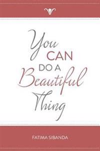 You Can Do a Beautiful Thing