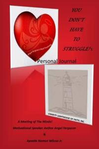 You Don't Have to Struggle's Personal Journal: My Personal Journal