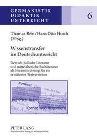 Wissenstransfer Im Deutschunterricht: Deutsch-Juedische Literatur Und Mittelalterliche Fachliteratur ALS Herausforderung Fuer Ein Erweitertes Textvers