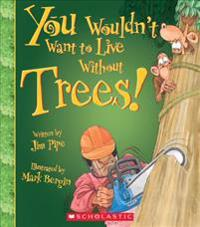 You Wouldn't Want to Live Without Trees!