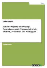Ethische Aspekte Des Dopings. Auswirkungen Auf Chancengleichheit, Fairness, Gesundheit Und Mundigkeit