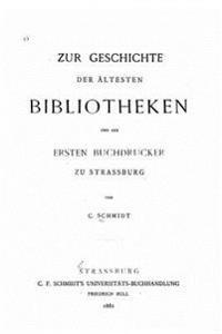 Zur Geschichte Der Altesten Bibliotheken Und Der Ersten Buchdrucker Zu Strassburg