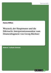 Woyzeck, Der Hauptmann Und Die Eifersucht. Interpretationsansatze Zum Dramenfragment Von Georg Buchner