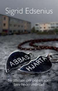 Abbas hjärta : Berättelsen om pojken som blev hedersmördad