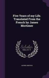 Five Years of My Life. Translated from the French by James Mortimer