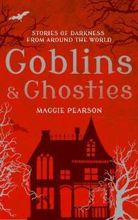 Goblins and ghosties - stories of darkness from around the world