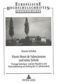 Pierre-Henri de Valenciennes Und Seine Schule: 'Paysage Historique' Und Der Wandel in Der Naturauffassung Am Anfang Des 19. Jahrhunderts