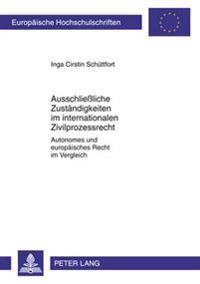 Ausschlieliche Zustaendigkeiten Im Internationalen Zivilprozessrecht: Autonomes Und Europaeisches Recht Im Vergleich